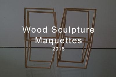wood sculpture maquettes 2016